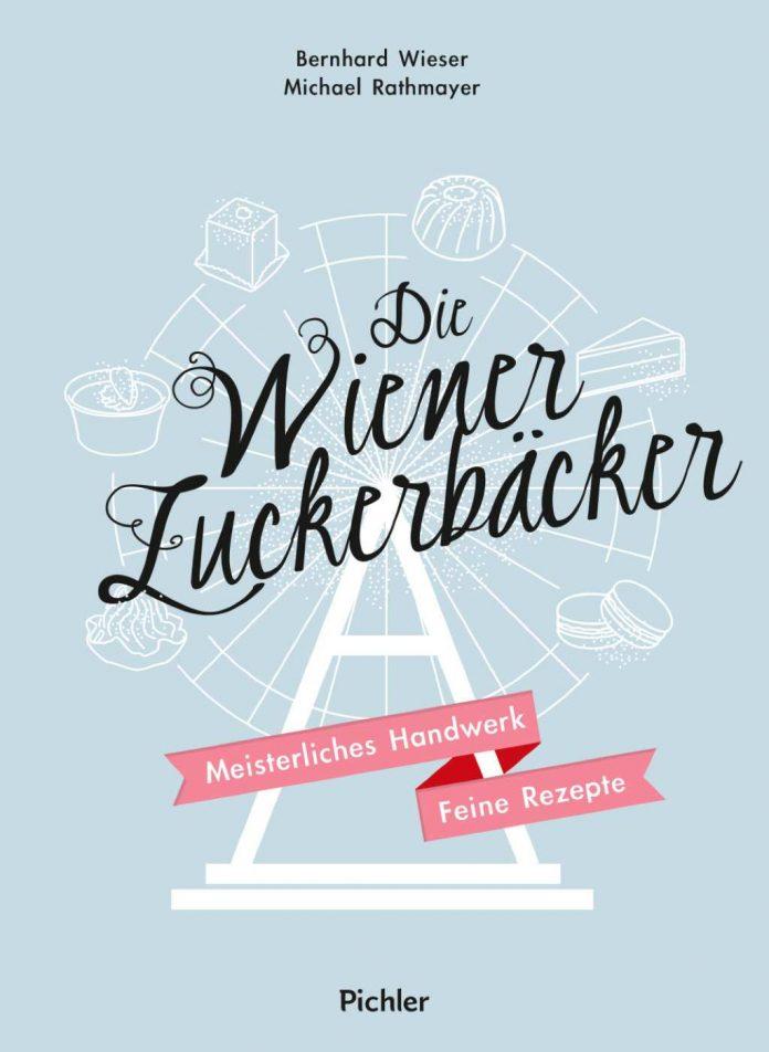 Bernhard Wieser und Michael Rathmayer: Die Wiener Zuckerbäcker.